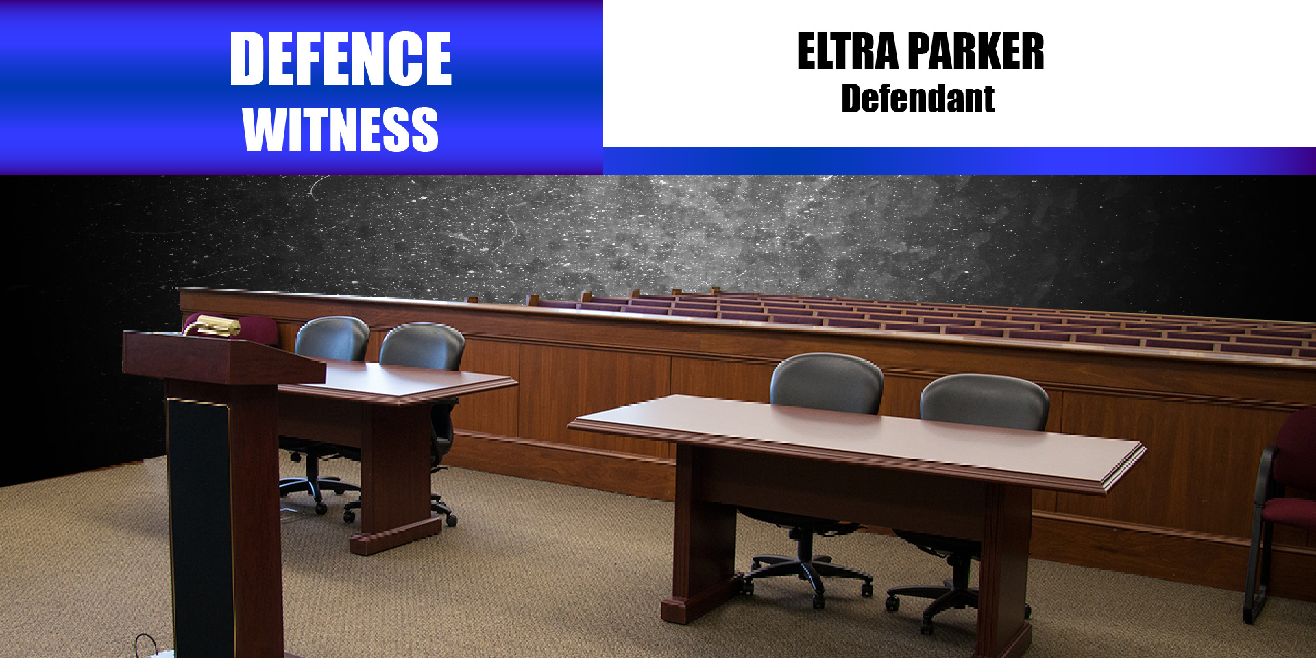 Defence Witness – Eltra Parker